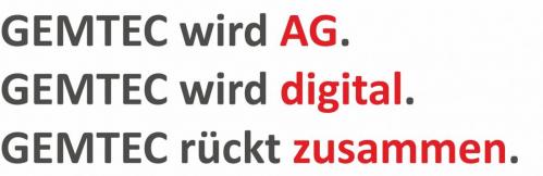 GEMTEC wird AG, GEMTEC wird digital, GEMTEC rückt zusammen